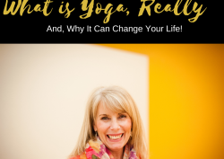 What Is Yoga, Really?  And, Why It Can Change Your Life